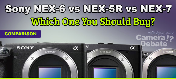 Sony NEX-6, NEX-5R and NEX-7 mirrorless cameras
