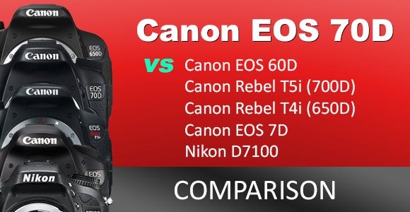 Canon EOS 70D vs 60D vs 7D vs Rebel T4i (650D) vs Rebel T5i (700D) vs