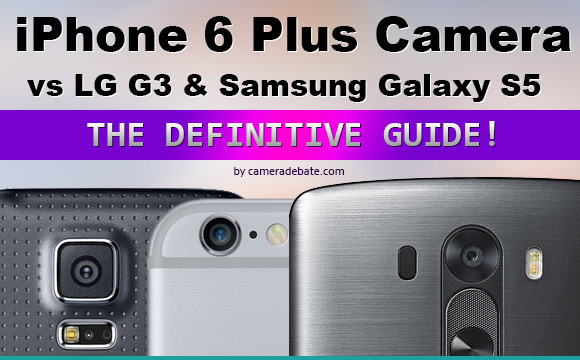 iPhone 6 Plus rear camera and LG G3, Galaxy S5 side by side