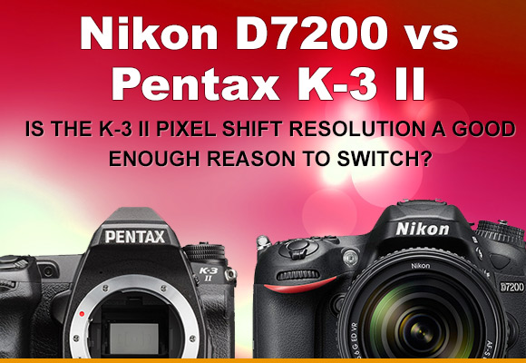 Nikon D7200 and Pentax K-3 II side by side