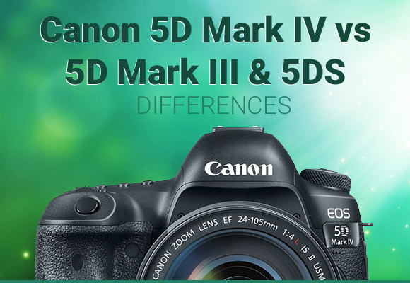 Canon 5D Mark IV camera vs 5D III and 5DS